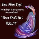 "Blue Alien Says: ""Thou Shalt Not Bully"" by DeanzWorld"