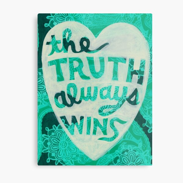 The Truth Always Wins Metal Print