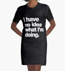 I have no idea what I'm doing. Graphic T-Shirt Dress