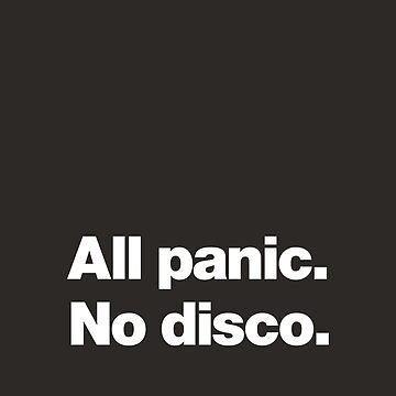 All panic. No disco. by chestify