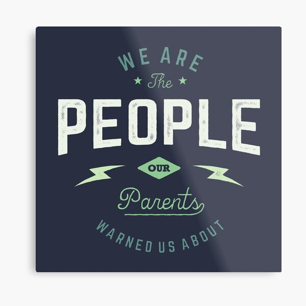 We Are The People Our Parents Warned Us About Metal Print