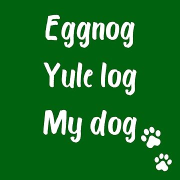 Eggnog Yule Log My Dog in Green by thepinecones