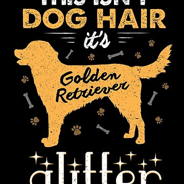 This Isn't Dog Hair It's Golden Retriever Glitter Funny by JapaneseInkArt