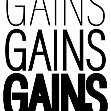 Gains Gains Gains by squadstyles