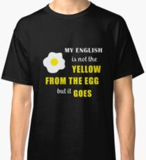 My English Is Not The Yellow From The Egg But It Goes Denglish Classic T-Shirt