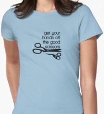 Hands off the good scissors Women's Fitted T-Shirt