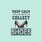 keep calm an collect shoes by cglightNing