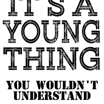 Its A YOUNG Thing You Wouldnt Understand Funny Cute Gift T Shirt For Men Women Hoodie Sweatshirt Sticker Family Reunion Party Black Family Matching Shirt by arcadetoystore