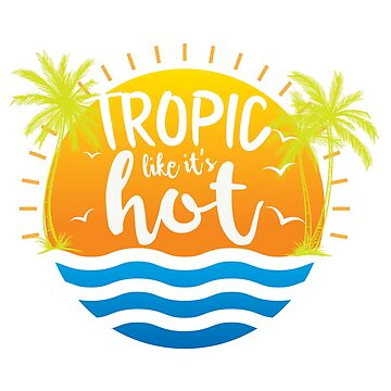 Tropic Like It's Hot Funny Pun Vacation Travel Beach by VintageInspired