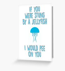 If you were stung by a jellyfish... Greeting Card