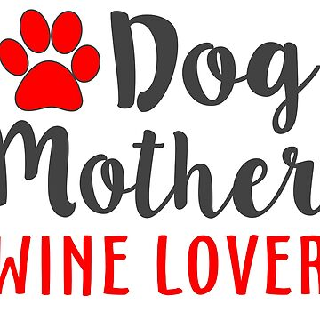 Dog Mother Wine Lover by ozdilh