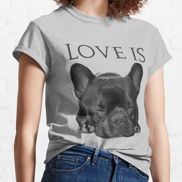 Love Is French Bulldog Classic T-Shirt