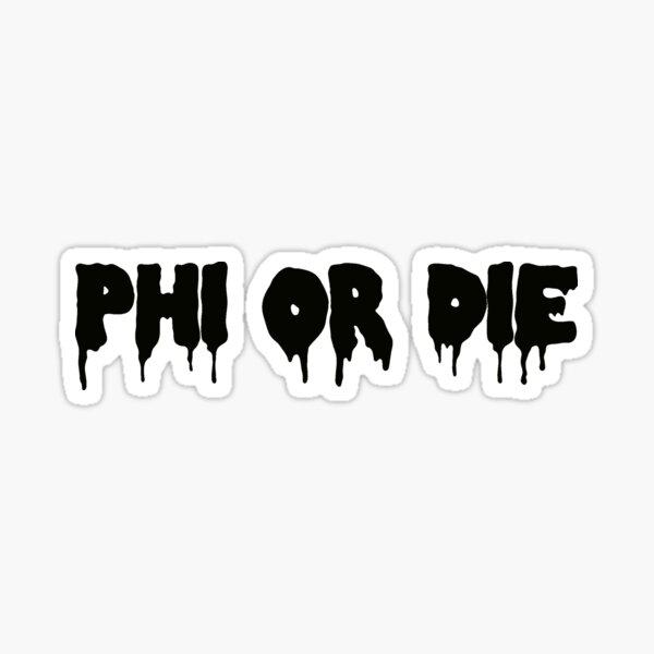 Phi or Die Sticker Sticker