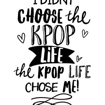 I didn't choose the kpop life! by namjoonstrash