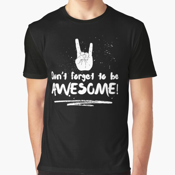 Don't Forget To Be Awesome  Graphic T-Shirt