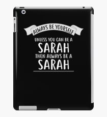 Always be Yourself Unless You Can be a SARAH T-Shirt Name iPad-Hülle & Klebefolie