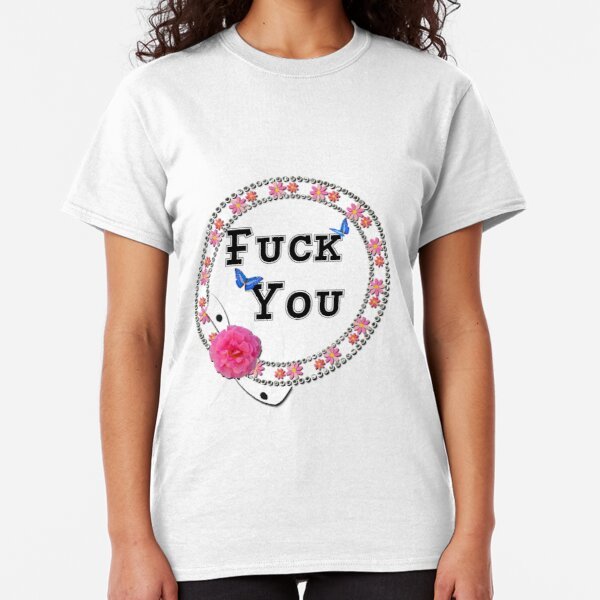 Fuck You Flowers pink Classic T-Shirt