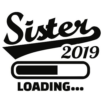 Sister 2019 loading by Designzz