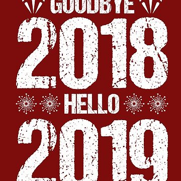 Goodbye 2018 Hello 2019 T shirt by 3familyllc
