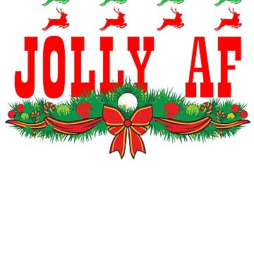 Jolly AF Christmas Holiday T shirt by 3familyllc