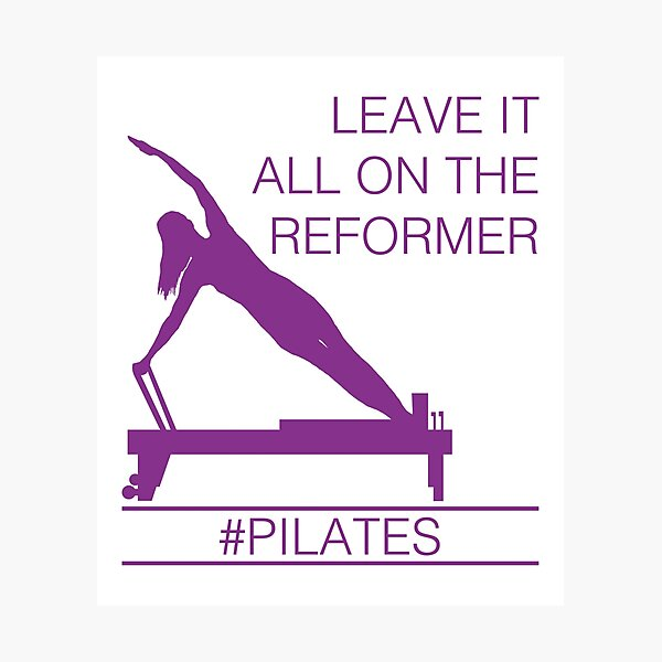 Leave It All On the Reformer #PIlates Photographic Print