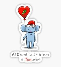All I Want For Christmas is You (Eucalypt) Sticker