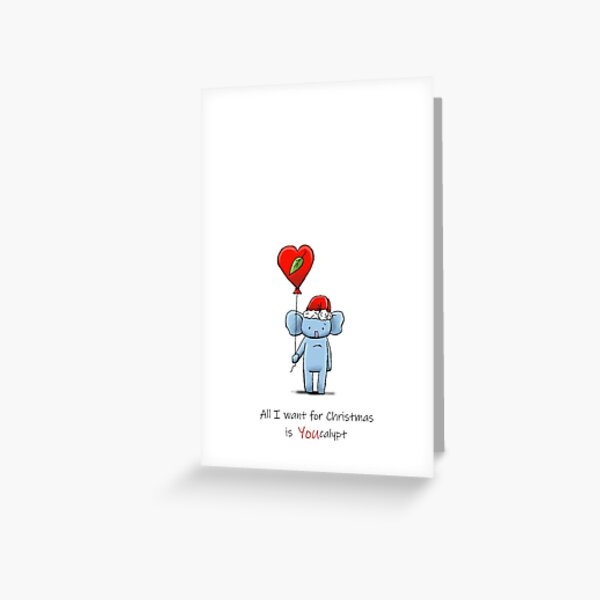 All I Want For Christmas is You (Eucalypt) Greeting Card