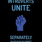 Introverts Unite Separately in Your Own Homes by Grampus