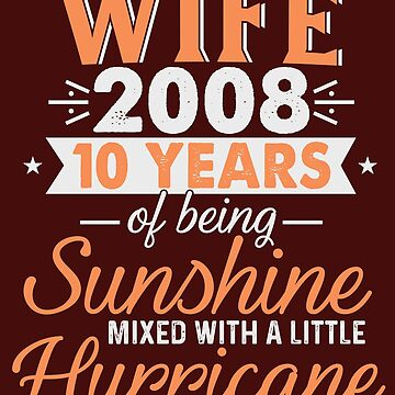 Wife Since 2008, 10 Years of Being Sunshine Mixed With a Little Hurricane by FiftyStyle