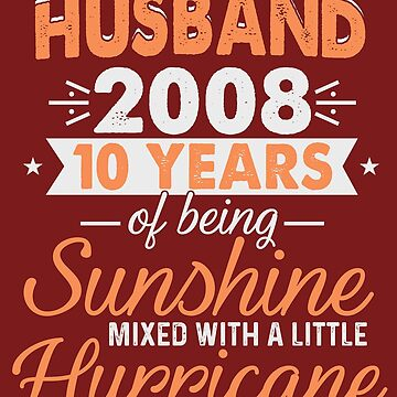 Husband Since 2008, 10 Years of Being Sunshine Mixed With a Little Hurricane by FiftyStyle