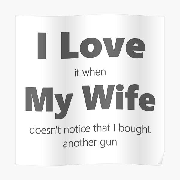 I Love My Wife. Buy A New Gun. Poster