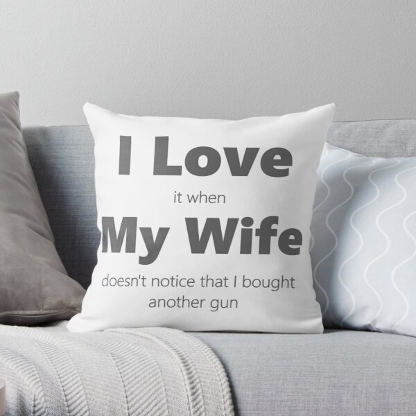 I Love My Wife. Buy A New Gun. Throw Pillow