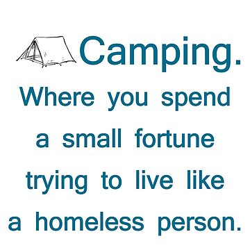 Camping. Spend A Fortune, Live Like The Homeless by teakastreasures