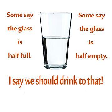 Optimist, Pessimist. Glass half full. Glass half empty. by teakastreasures