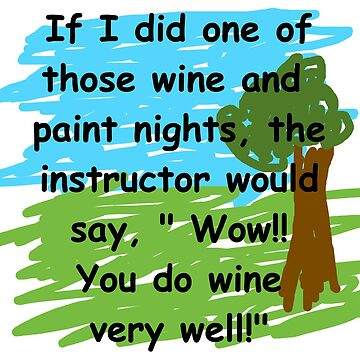 Drink wine better than you paint a picture by teakastreasures
