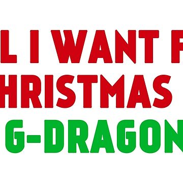 All I Want for Christmas is G-Dragon by amandamedeiros