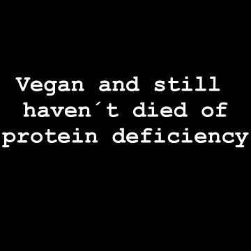 Vegan and still haven´t died of protein deficiency by laus88