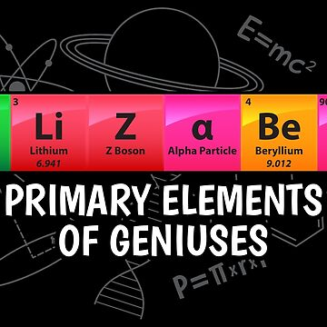 Elizabeth Primary Elements Of Geniuses - Chemistry Quotes Gift by yeoys