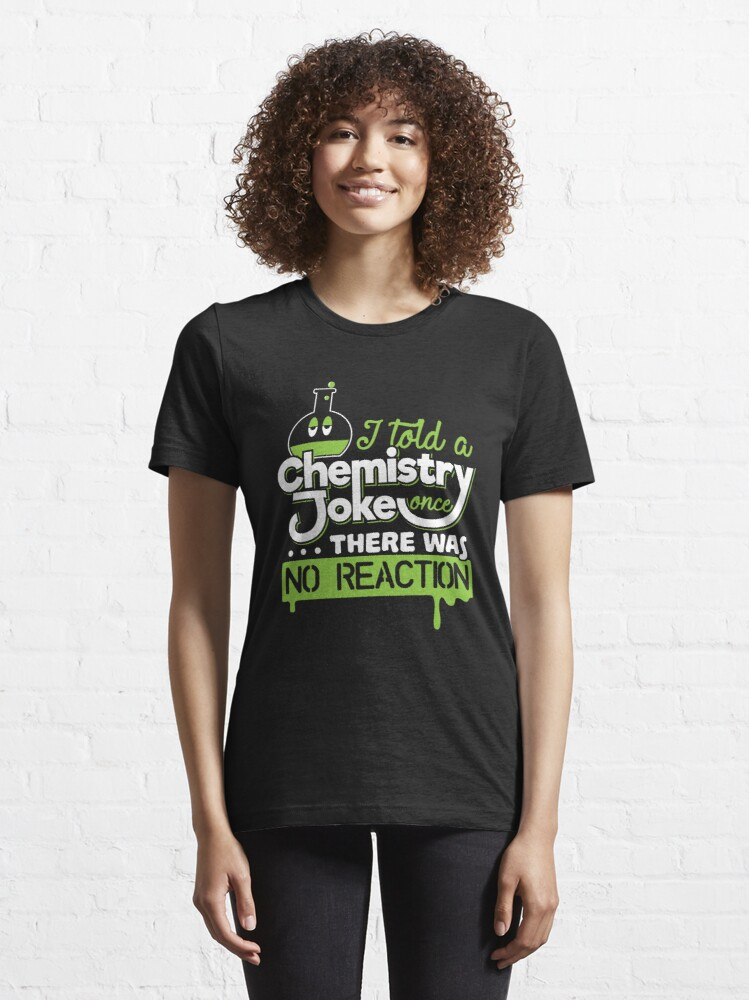 Alternative Ansicht von I Told A Chemistry Joke Once... There was no Reaction - Chemistry Quotes Gift Essential T-Shirt