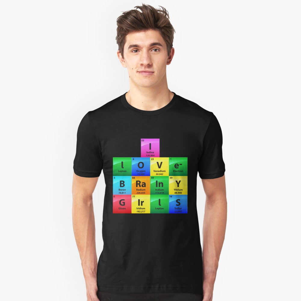 I Love Brainy Girls Periodic Table Of Elements - Chemistry Quotes Gift Unisex T-Shirt Front