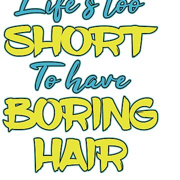 """""""Lifes Too Short To Have Boring Hair"""" tee design for hair stylist and hair fanatics out there!  by Customdesign200"""