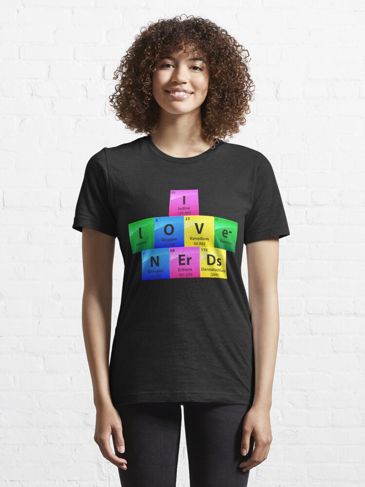 Alternative Ansicht von I Love Nerds Periodic Table Of Elements - Chemistry Quotes Gift Essential T-Shirt