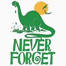 Never Forget The Dinosaur by MudgeStudios