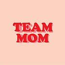 TEAM MOM by crazyowl