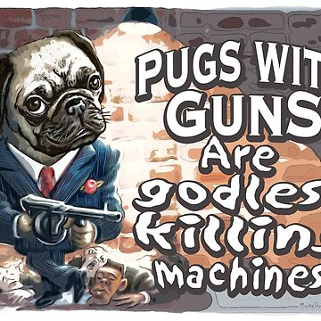 Funny Pugs With Guns by MudgeStudios