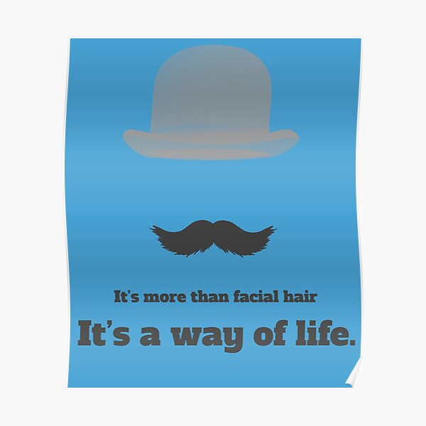 Moustaches- Its more than facial hair. Its a way of Life Poster