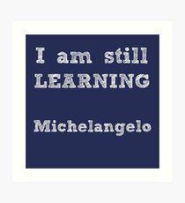 I AM STILL LEARNING - MICHELANGELO – Inspiring Quote Art Print
