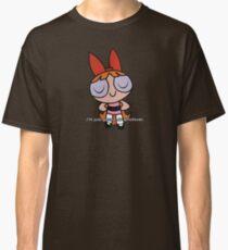 "Powerpuff Girls Blossom ""i'm just gonna do whatever"" stance Classic T-Shirt"