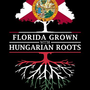 Florida Grown with Hungarian Roots Design by ockshirts
