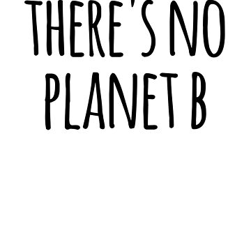 There's No Planet B  by the-elements